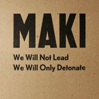 Maki - We Spin Around The Night Consumed By The Fire