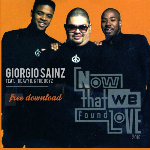 Giorgio Sainz feat. Heavy D. & The Boyz - Now That We Found Love (Original Mix)