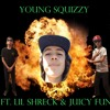 Young Squizzy ft. Juicy funk and lil shreck