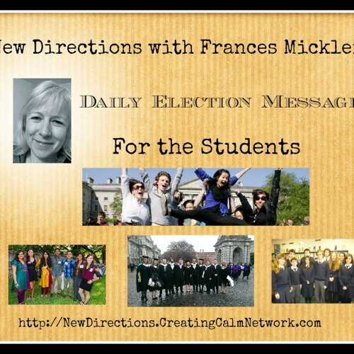 New Directions - Frances Micklem - Daily Election Messages - For the Students