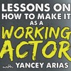 IFH 047: Yancey Arias – How to Make It as a Working Actor