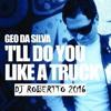 Dj Robertto Vs Geo Da Silva -  Ill Do You Like A Truck 2016