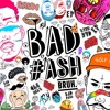 BAD#ASH EP .  [FREE DOWNLOAD]