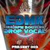 EDMK Present 003 : 128 BPM Bootleg Drop Vocal [FREE SAMPLE PACK]