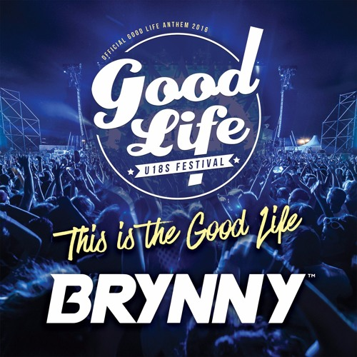 Brynny - This Is The Good Life (Official Good Life 2016 Anthem)