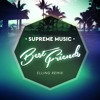 Supreme Music - Best Friends (Elling Remix)