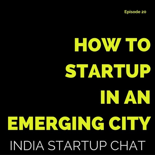 How to Startup and Network from an Emerging Indian City
