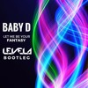 Baby D - Let Me Be Your Fantasy (LEVELA BOOTLEG) **Free Download**