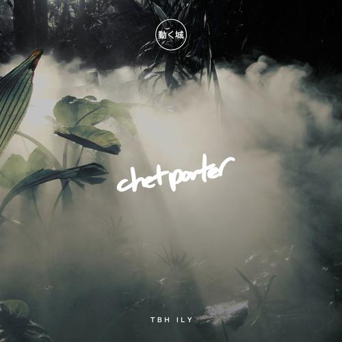 Chet Porter - tbh ily