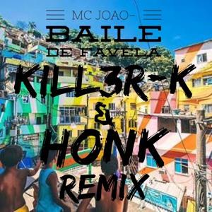 MC João - Baile De Favela (Kill3r-K & Honk Remix)
