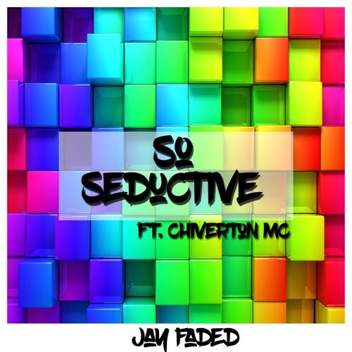 Jay Faded - So Seductive Ft. Chiverton MC @jayfadeduk on Twitter