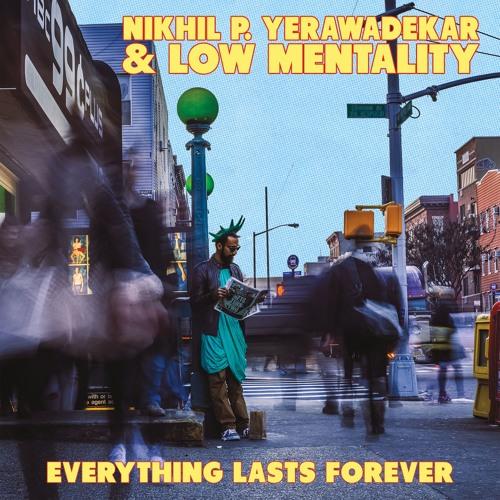 Nikhil P. Yerawadekar & Low Mentality - Everything Lasts Forever