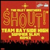 The Isley Brothers - Shout (Team Bayside - High Summer Slam Remix)