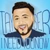Tayser - I Need YouNow