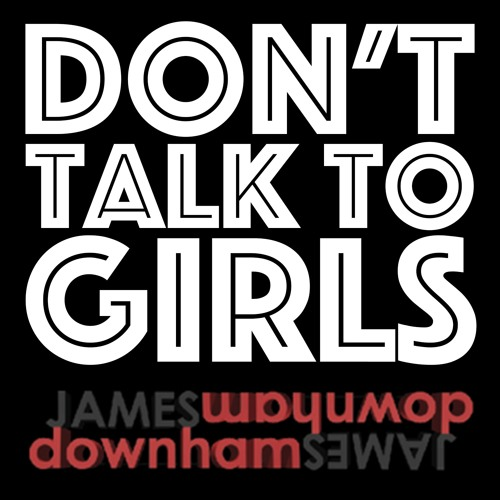 Don't Talk To Girls (Single, 2016)