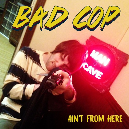 Bad Cop - Ain't From Here