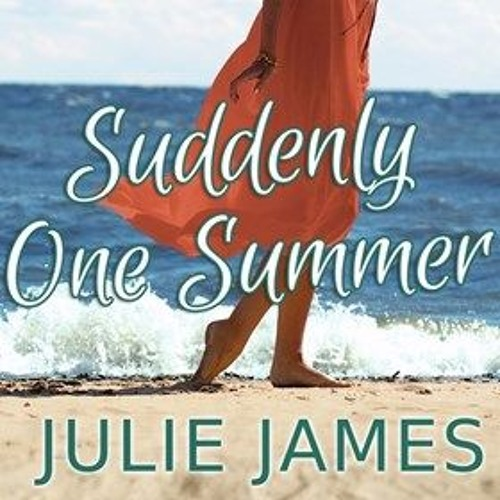 SUDDENLY ONE SUMMER By Julie James, Read By Karen White
