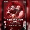 Hasi Ban Gaye (Mashup) - Mix By Dj Ajay Ft.Neha Kakkar