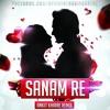 Arijit Singh - Sanam Re ( Ankit Khaire Remix )