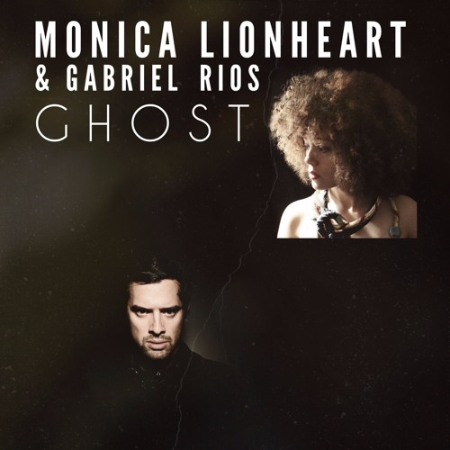 Ghost (FREE DOWNLOAD) Duet by Monica Lionheart & Gabriel Rios