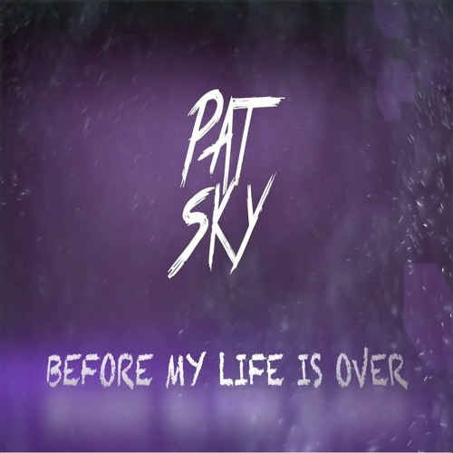 Patsky - Before My Life Is Over (Original Mix)