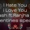 I Hate You I Love You Gnash Ft.Ranjha Jutt valentine's Special