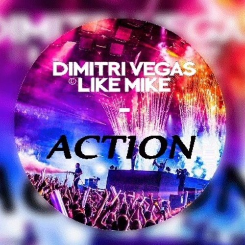Dimitri Vegas & Like Mike - Action
