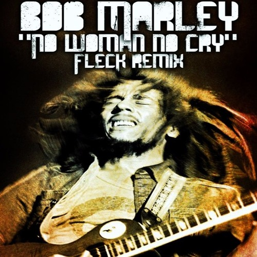 "Bob Marley Cry Song Mp3 Download: ""No Woman No Cry"" (FLeCK Remix) Chords"