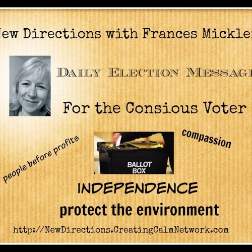 New Directions - Frances Micklem - Daily Election Messages - For the Conscious Voter