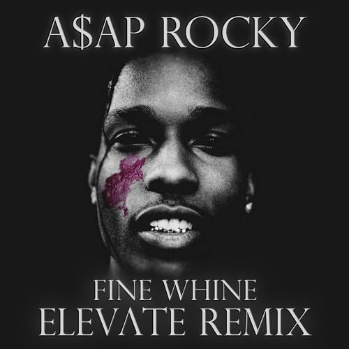 A$AP ROCKY - FiNE WHiNE ft. Future (ELEVATE REMIX)