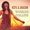 K3T!L & SHASUM - Worlds Collide (Original Mix)FREE DOWNLOAD