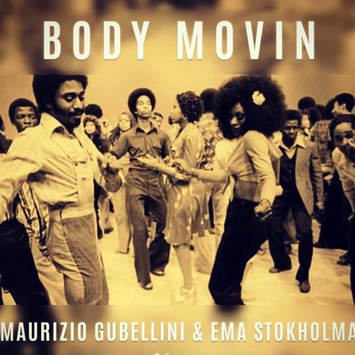 Maurizio Gubellini & Ema Stokholma - Body Movin