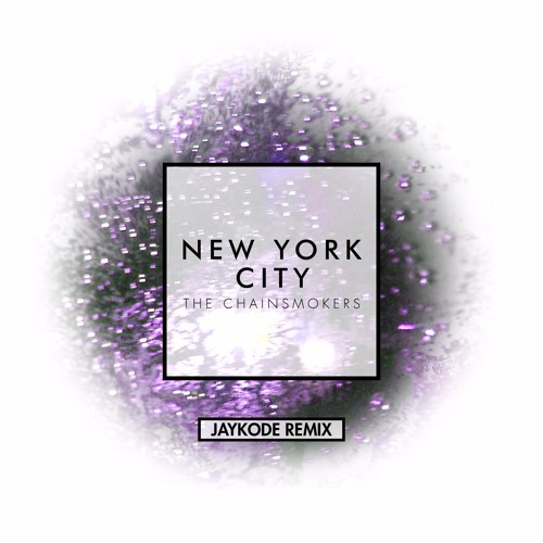 The Chainsmokers - NYC (JayKode Remix)