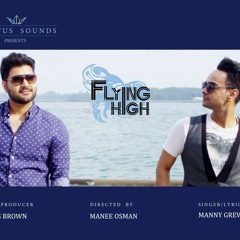 Flying High -  Singer: Manny Grewal, Music: Status Brown