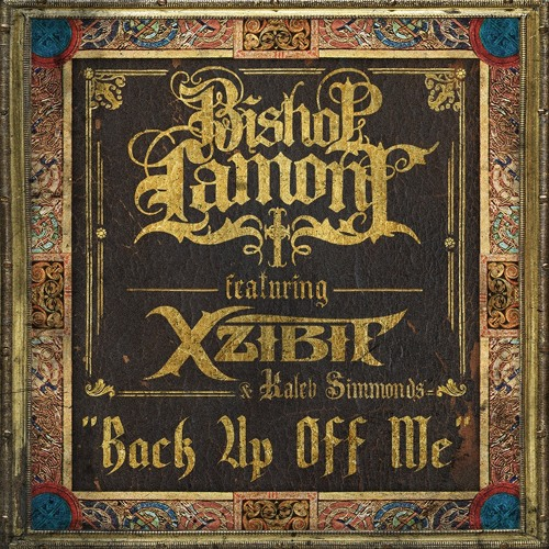 Back Up Off Me - Bishop Lamont Ft. Xzibit & Kaleb Simmonds