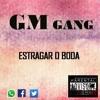 GM GANG - Estragar O Boda