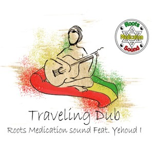 Traveling Dub - Roots Medication Sound Feat. Yehoud I