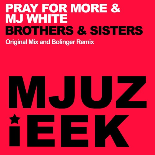 Pray For More & MJ White - Brothers & Sisters (Bolinger Remix)