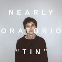 Nearly Oratorio - Tin