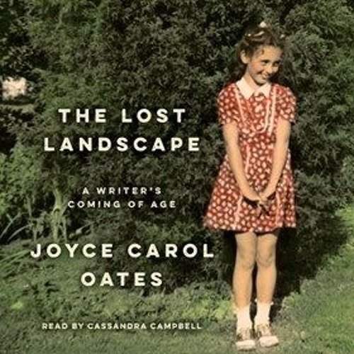 THE LOST LANDSCAPE By Joyce Carol Oates, Read By Cassandra Campbell