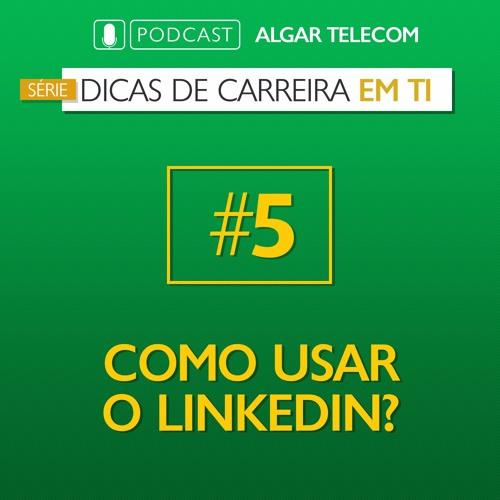 [SÉRIE] Dicas de Carreira em TI #05 - Como usar o LinkedIn
