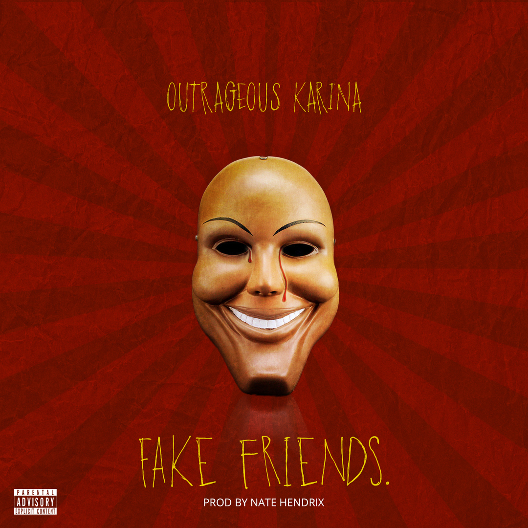 Outrageous Karina - Fake Friends (Produced by Nate Hendrix) [Thizzler.com Exclusive]