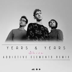 Years & Years - Shine (Addictive Elements Remix)