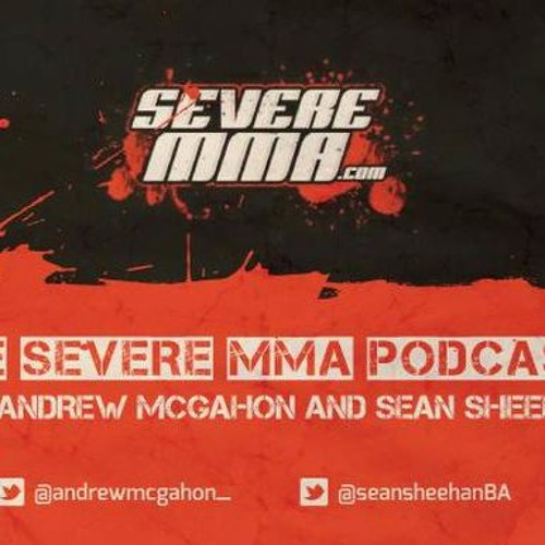 Episode 55 - Severe MMA Podcast