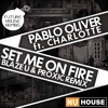 Pablo Oliver Ft. Charlotte - Set Me On Fire (Blaze U & Proxic Remix) [1st Place Competition Winner]