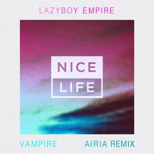 Lazyboy Empire-Vampire (Airia Remix) [Atlantic Records]