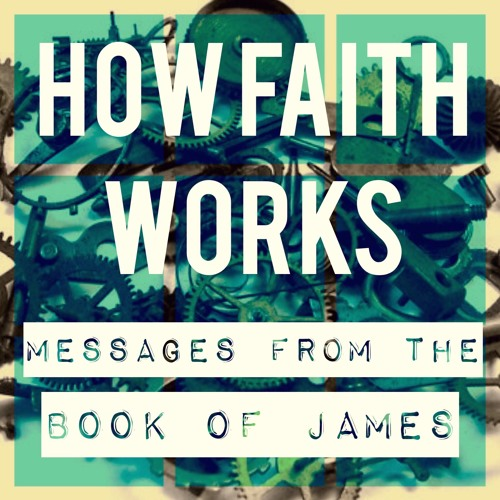 How Faith Works - Lessons from the Book of James
