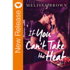 New Book Release - If You Can't Take The Heat By Melissa Brown