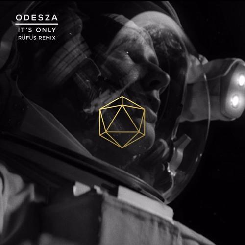 ODESZA - It's Only Ft. Zyra (RÜFÜS Remix)