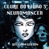 Clube do Livro #3 - Neuromancer  (William Gibson)